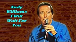 Αndy Williams.........I Will Wait For You.