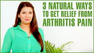 ARTHRITIS TREATMENTS –  3 Best Home Remedies For Arthritis & Joint Pains
