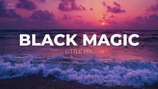 Little Mix - Black Magic (Lyrics Video)