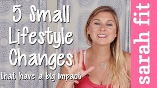 HEALTH | 5 Small Lifestyle Changes That Have a Big Impact