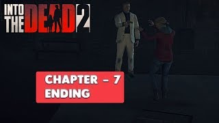 INTO THE DEAD 2 - GAMEPLAY WALKTHROUGH - CHAPTER 7 ENDING