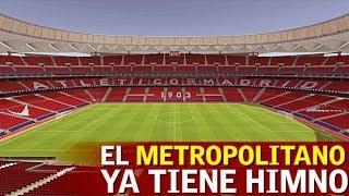 El Wanda Metropolitano Ya Tiene Su Propio Himno | Diario AS