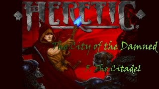 Heretic - The City of the Damned: 5. The Citadel