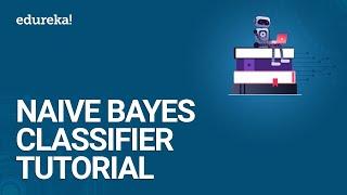 Naive Bayes Classifier Tutorial   Naive Bayes Classifier Example   Naive Bayes in R   Edureka