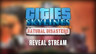 Cities: Skylines Natural Disasters - Reveal stream