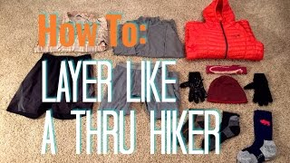 How To Layer Your Backpacking Clothing (Like A Thru Hiker)