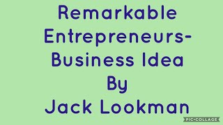 Remarkable Entrepreneurs- Business Idea by Jack Lookman
