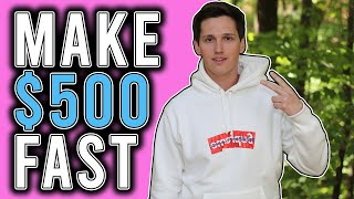 How To Make $500 FAST! [Even If You