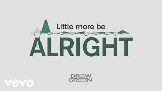 Drew Green Little More Be Alright