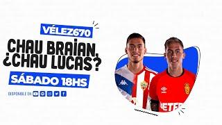 CHAU BRAIAN, ¿CHAU LUCAS? #VELEZ670RADIO (26/09/2020)