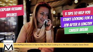 5 Tips to Help You Start Looking for a Job After a Lengthy Career Break
