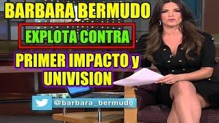 Bárbara Bermudo EXPLOTA CONTRA Primer Impacto y Univision