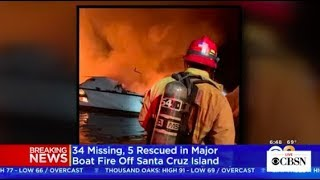 More than 30 people were unaccounted for Monday morning after a boat fire off the coast of Southern California, CBS Los Angeles reports. The Ventura County Fire Department told the station that five people had been rescued and 34 people were unaccounted for. For live updates: https://www.cbsnews.com/news/santa-cruz-island-fire-people-unaccounted-boat-fire-southern-california-fire-today-2019-09-02-live-updates/  -- Subscribe to the CBS News Channel HERE: http://youtube.com/cbsnews Watch CBSN live HERE: http://cbsn.ws/1PlLpZ7 Follow CBS News on Instagram HERE: https://www.instagram.com/cbsnews/ Like CBS News on Facebook HERE: http://facebook.com/cbsnews Follow CBS News on Twitter HERE: http://twitter.com/cbsnews  Get the latest news and best in original reporting from CBS News delivered to your inbox. Subscribe to newsletters HERE: http://cbsn.ws/1RqHw7T  Get your news on the go! Download CBS News mobile apps HERE: http://cbsn.ws/1Xb1WC8  Get new episodes of shows you love across devices the next day, stream CBSN and local news live, and watch full seasons of CBS fan favorites like Star Trek Discovery anytime, anywhere with CBS All Access. Try it free! http://bit.ly/1OQA29B  --- CBSN is the first digital streaming news network that will allow Internet-connected consumers to watch live, anchored news coverage on their connected TV and other devices. At launch, the network is available 24/7 and makes all of the resources of CBS News available directly on digital platforms with live, anchored coverage 15 hours each weekday. CBSN. Always On.