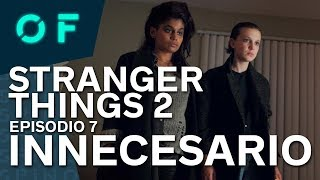 STRANGER THINGS 2 | El episodio 7 NO FORMA PARTE de la SERIE