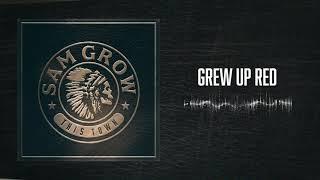 Sam Grow Grew Up Red