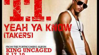 T.I.   Yeah Ya Know (Takers) [New Music May 2010]
