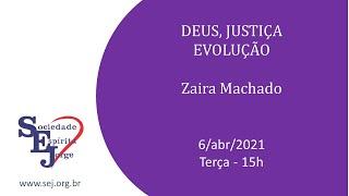 Deus, Justiça, Evolução – Zaira Machado – 6/4/2021