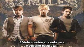 33 Miles - Its Just One of Those Days {Legendado - BR}