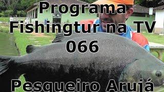 Programa Fishingtur na TV 066 - Pesqueiro Arujá