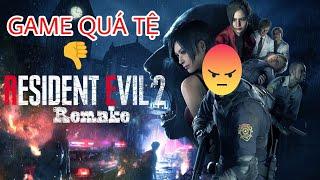 Đánh giá Resident Evil 2 Remake: Game quá tệ!