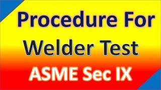 Welder Qualification test procedure as per ASME  [ASME Sec IX]