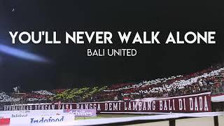 YOU'll NEVER WALK ALONE - Bali United Dengan Lirik(NORTHSIDEBOYS12)