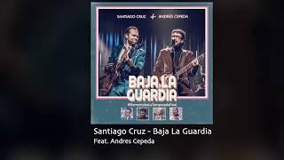 Santiago Cruz Ft Andres Cepeda - Baja La Guardia ( Letras )