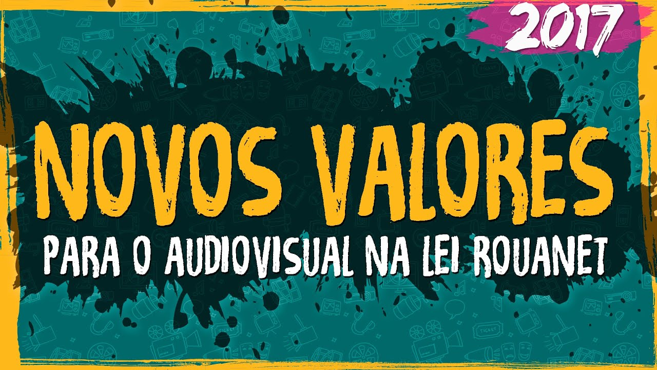 Novos Valores para o Audiovisual na Lei Rouanet – 2017