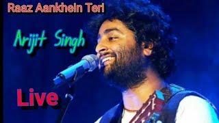 Raaz Aankhein Teri Arijit Singh Live | Arijit Singh Live | Raaz Aankhein Teri Arijit Singh Live 2018