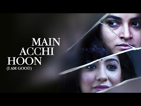 मैं अच्छी हूँ | I Am Good ft. Ambika Soni &  Shruti Sharma | The Short Cuts