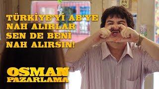 Türkiye'yi AB'ye Nah Alırlar Sen de Beni Nah Alırsın | Osman Pazarlama