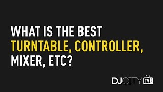 What Is the Best Turntable, Controller, Mixer, Etc?