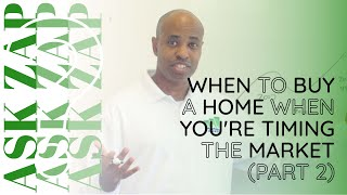 Best San Diego Realtor: When to buy a home when you're timing the Market (Part 2): Ask Zap Martin