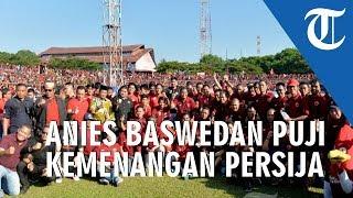 Jadi Saksi Kemenangan Persija Jakarta Anies Baswedan Puji Kedewasaan The Jakmania di SUGBK
