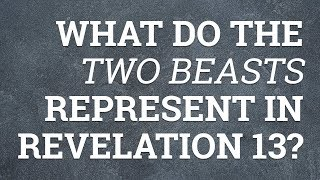 What Do the Two Beasts Represent in Revelation 13?