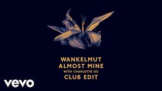 Wankelmut & Charlotte OC   Almost Mine (Club Edit)