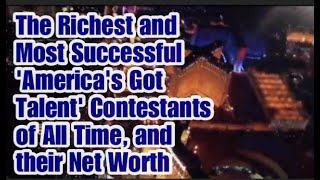 The Richest & Most Successful 'America's Got Talent (AGT)' Contestants of all time & their Net Worth