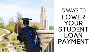 5 Ways To Lower Your Student Loan Payment