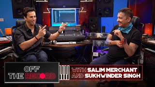 Off The Record | Salim Merchant feat. Sukhwinder Singh | Epsiode 8