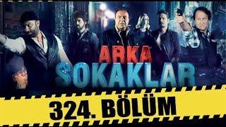 ARKA SOKAKLAR 324. BÖLÜM   FULL HD