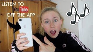 HOW TO LISTEN TO YOUTUBE OFF THE APP!!