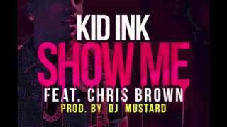 Kid Ink - Show Me ft Chris Brown  Show Me