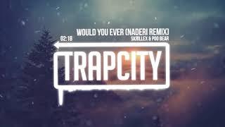 Skrillex & Poo Bear   Would You Ever (Naderi Remix)