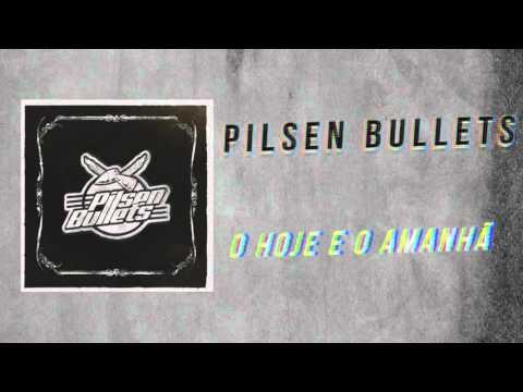 O Hoje e o Amanhã - Pilsen Bullets