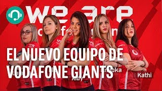 VODAFONE GIANTS presenta a su EQUIPO FEMENINO de CSGO