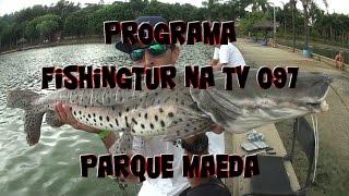 Programa Fishingtur na TV 097 - Pesqueiro Maeda