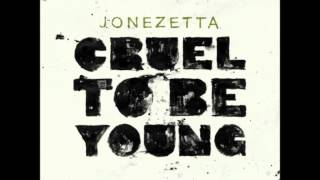 Jonezetta - Cruel To Be Young [HQ]