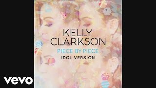 Kelly Clarkson - Piece By Piece (Idol Version) [Official Audio]