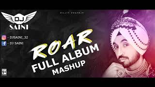 Roar album mashup diljit dosanjh by dj saini latest punjabi songs 2018 - 2019