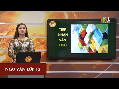 MÔN NGỮ VĂN - LỚP 12   TIẾP NHẬN VĂN HỌC   15H15 NGÀY 13.04.2020   HANOITV